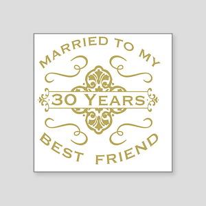 "Married My Best Friend 30th Square Sticker 3"" x 3"""