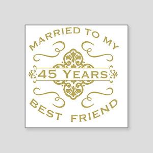 "Married My Best Friend 45th Square Sticker 3"" x 3"""