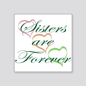 """Sisters Are Forever Square Sticker 3"""" x 3"""""""