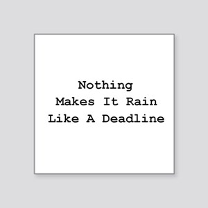"Nothing Makes It Rain Square Sticker 3"" x 3"""