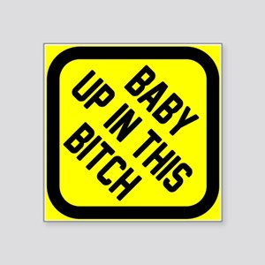 """Baby up in this bitch Square Sticker 3"""" x 3"""""""