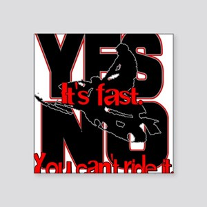 """Yes It's Fast - No You Can't Square Sticker 3"""" x 3"""