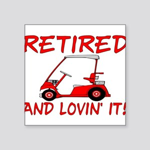 "Retired And Lovin' It Square Sticker 3"" x 3"""
