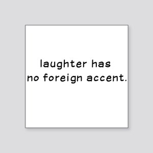 Laughtees Laughter Has No Foreign Accent Square St