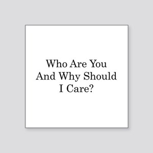 Who Are You and Why Should I Care? Square Sticker