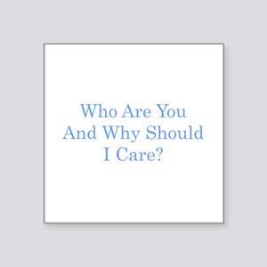 Who Are You and Why Should I Care? (blue) Square S