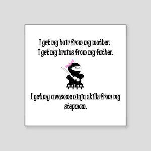 I Get My Ninja Skills From My Stepmom Square Stick