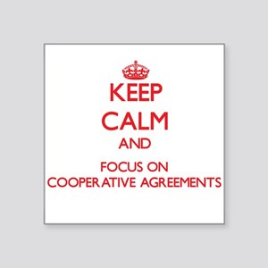 Keep Calm and focus on Cooperative Agreements Stic