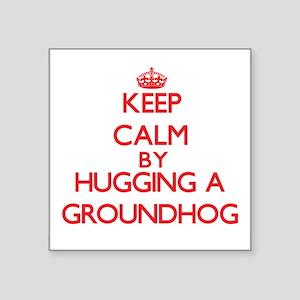Keep calm by hugging a Groundhog Sticker