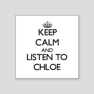 Keep Calm and listen to Chloe Sticker