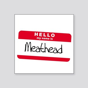 """my name is meathead Square Sticker 3"""" x 3"""""""