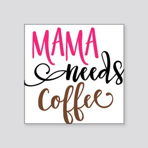 MAMA NEEDS COFFEE Sticker