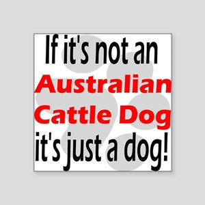 "not australian cattle Square Sticker 3"" x 3"""