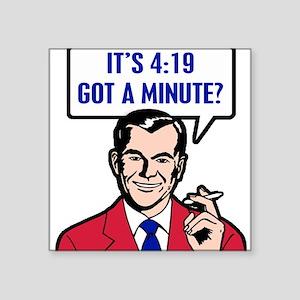 It's 4:19 - Got A Minute? Rectangle Sticker