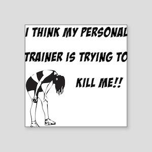 """personal-trainer-kill-me Square Sticker 3"""" x 3"""