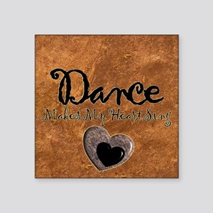 """Dance Makes My Heart Sing Square Sticker 3"""" x 3"""""""