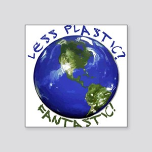 "Less Plastic? Fantastic! Square Sticker 3"" x 3"""