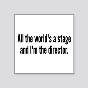"World's a Stage I'm Directing Square Sticker 3"" x"