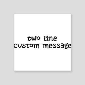 "Two Line Custom Message Square Sticker 3"" x 3"""