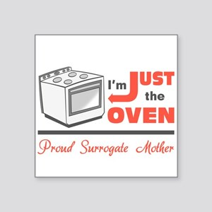 I'm Just the Oven - Proud Surrogate Mother Sticker