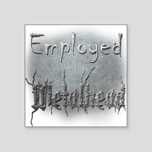 "Employed Metalhead Square Sticker 3"" x 3"""