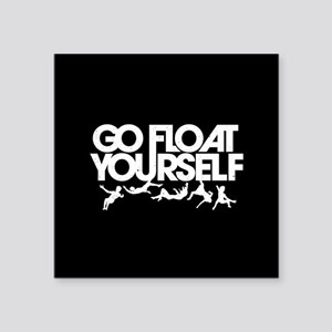 """The 100 Go Float Yourself Square Sticker 3"""" x 3"""""""