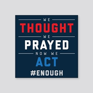 "Now We Act #ENOUGH Square Sticker 3"" x 3"""