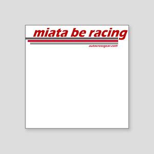 """""""miata be racing"""" Square Sticker"""