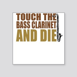 Bass Clarinet:Touch/Die Square Sticker