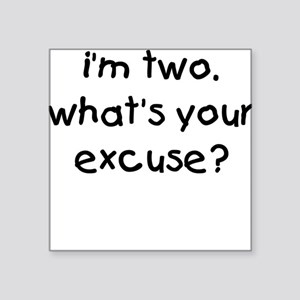 i'm 2 what's your excuse Square Sticker