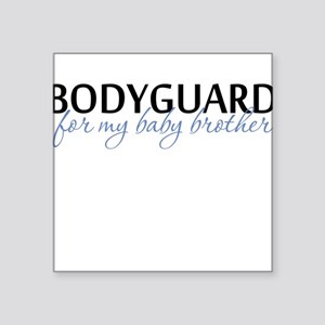 Bodyguard for my baby brother Square Sticker