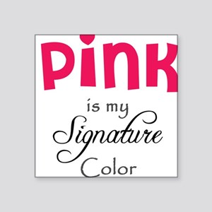 Pink is My Signature Color Square Sticker
