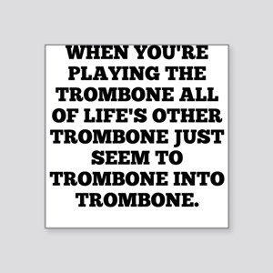 When Youre Playing The Trombone Sticker