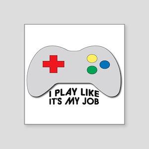 I Play Like Its My Job Sticker