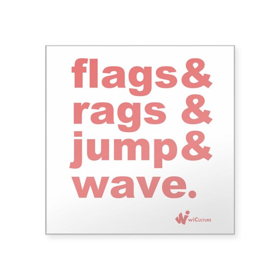 Flags + Rags + Jump + Wave