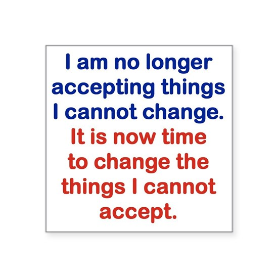 I AM NO LONGER ACCEPTING THINGS I CANNOT CHANGE