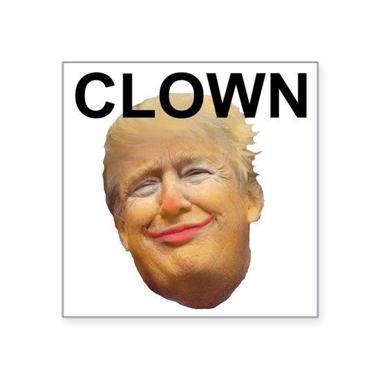Trump Clown Sticker Square Trump Clown Sticker By Alessandra Cafepress