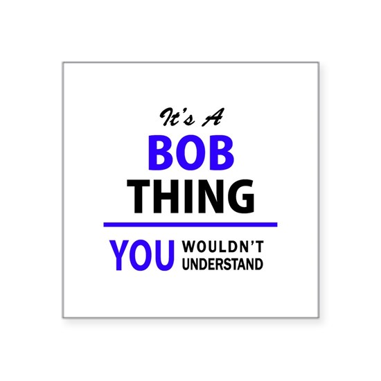 It's BOB thing, you wouldn't understand
