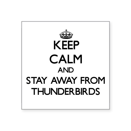 Keep calm and stay away from Thunderbirds