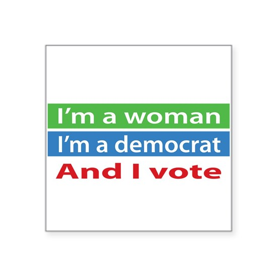 Im A Woman, a Democrat, and I Vote!
