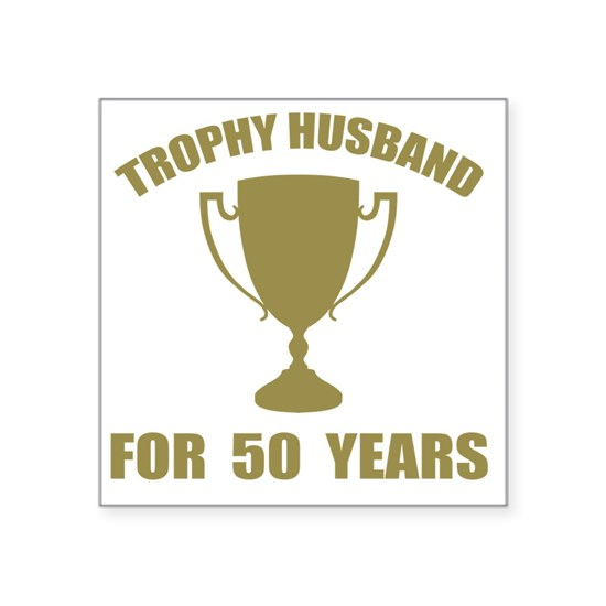 Trophy Husband For 50 Years