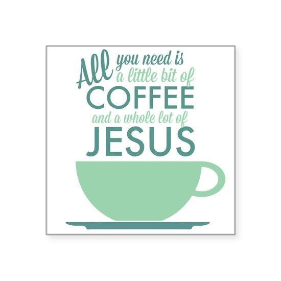 All You Need Is Coffee and Jesus Blue/Green
