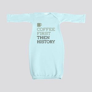 Coffee Then History Baby Gown