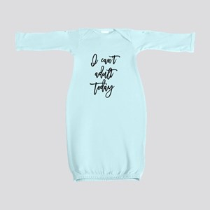 I Can't Adult Today Baby Gown