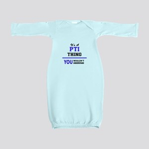 It's PTI thing, you wouldn't understand Baby Gown