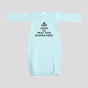 Keep Calm and Trust Your Acupuncturist Baby Gown