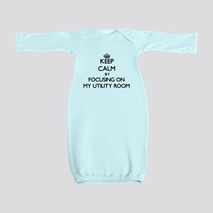 Keep Calm by focusing on My Utility Room Baby Gown