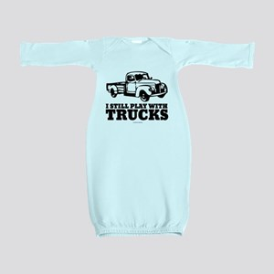I Still Play With Trucks Baby Gown