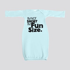 Im not Short Im Fun Size Baby Gown
