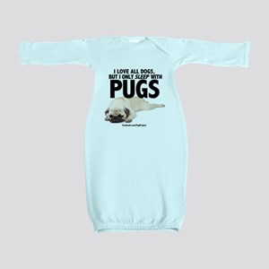 I Sleep with Pugs Baby Gown